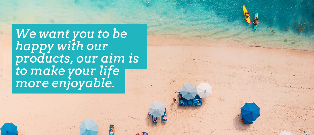 Text reads we want you to be happy with our products, our aim is to make your life more enjoyable with image of beach from above with blue umbrellas, deck chairs and two surfers